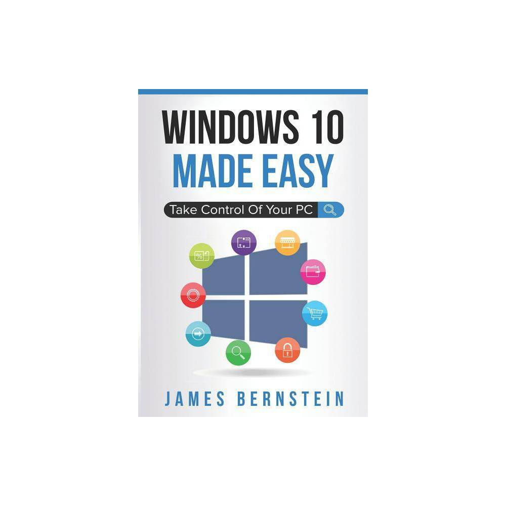 Windows 10 Made Easy - (Computers Made Easy) by James Bernstein (Paperback)
