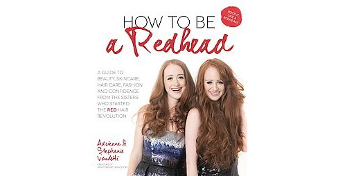 How to Be a Redhead : A Guide to Beauty, Skincare, Hair Care, Fashion and Confidence from the Sisters - image 1 of 1