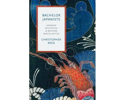 Bachelor Japanists : Japanese Aesthetics & Western Masculinities (Paperback) (Christopher Reed) - image 1 of 1
