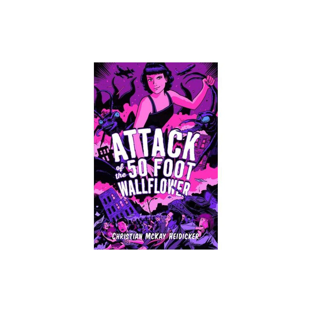 Attack of the 50 Foot Wallflower - by Christian McKay Heidicker (Paperback)