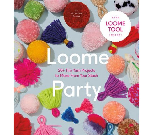 Loome Party : 20+ Tiny Yarn Projects to Make from Your Stash -  by Vilasinee Bunnag (Hardcover) - image 1 of 1