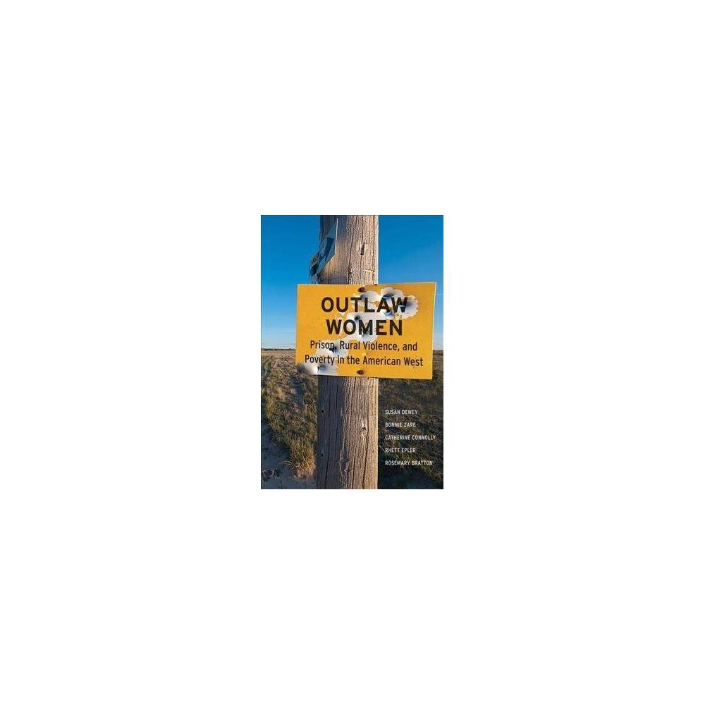 Outlaw Women : Prison, Rural Violence, and Poverty on the New American Frontier - (Paperback)