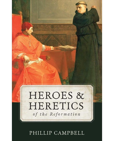 Heroes & Heretics of the Reformation (Hardcover) (Phillip Campbell) - image 1 of 1