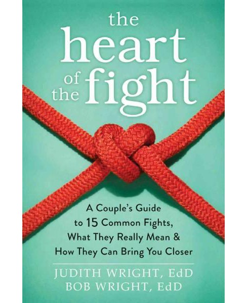 Heart of the Fight : A Couple's Guide to Fifteen Common Fights, What They Really Mean, and How They Can - image 1 of 1
