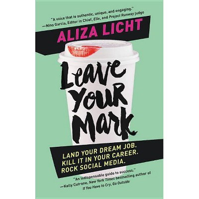 Leave Your Mark : Land Your Dream Job, Kill It in Your Career, Rock Social Media - Reprint (Paperback) - by Aliza Licht