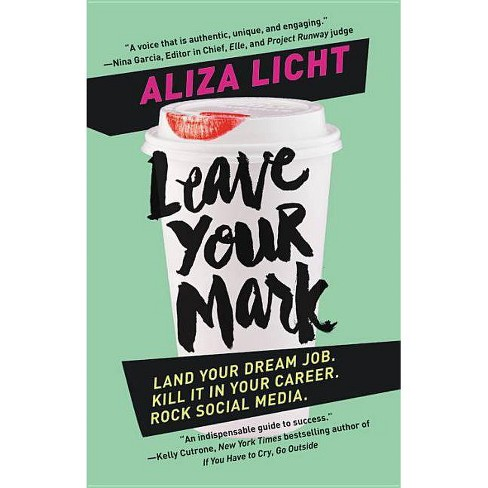 Leave Your Mark : Land Your Dream Job, Kill It in Your Career, Rock Social Media -  Reprint (Paperback) - image 1 of 1