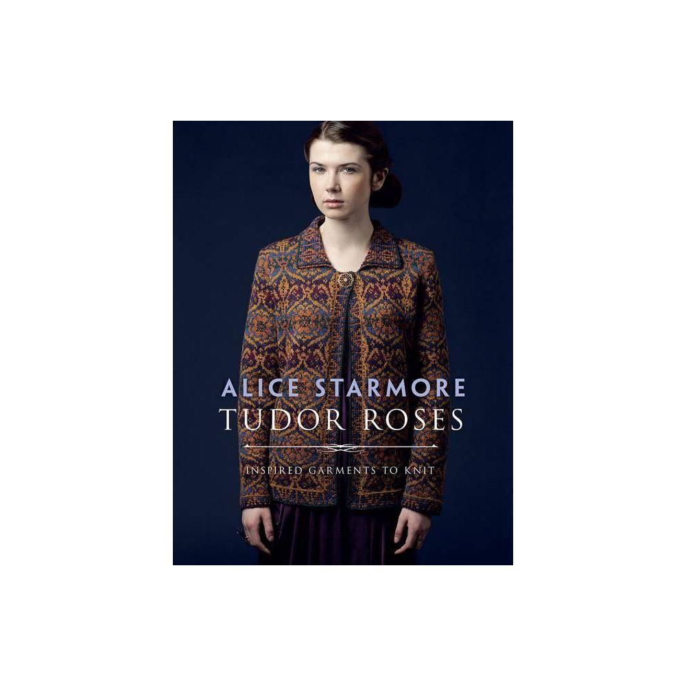 Tudor Roses By Alice Starmore Paperback