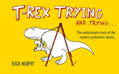 T-rex Trying and Trying (Hardcover) - image 1 of 1