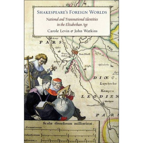 Shakespeare's Foreign Worlds - by  Carole Levin & John Watkins (Paperback) - image 1 of 1