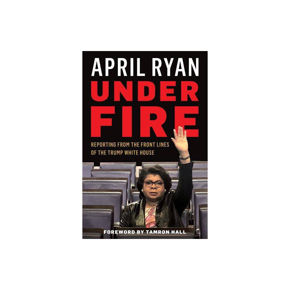 Under Fire By April Ryan Hardcover