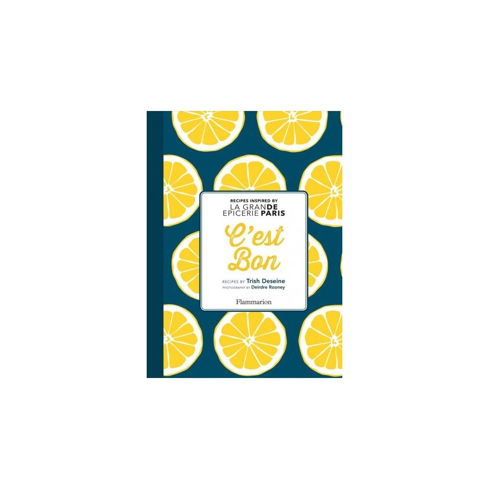 C'est Bon : Recipes Inspired by La Grande Epicerie De Paris - by Trish Deseine (Hardcover)