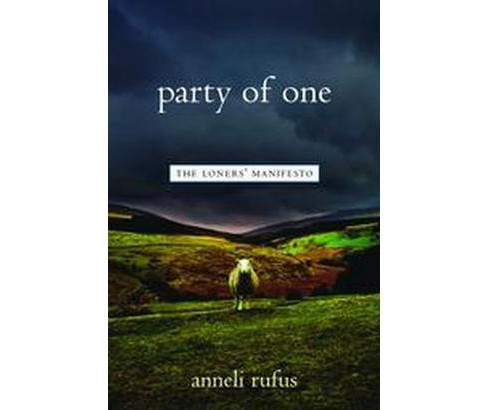 Party of One : The Loners' Manifesto -  by Anneli S. Rufus (Paperback) - image 1 of 1
