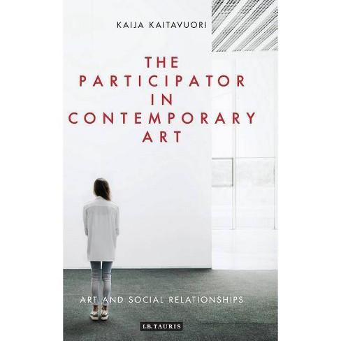The Participator in Contemporary Art - (International Library of Modern and Contemporary Art)(Hardcover) - image 1 of 1