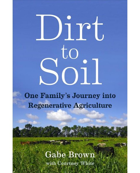 Dirt to Soil : One Family's Journey into Regenerative Agriculture -  (Paperback) - image 1 of 1