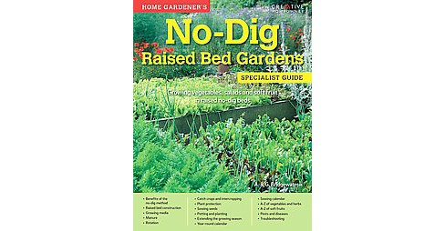Home Gardener's No-Dig Raised Bed Gardens : Growing Vegetables, Salads and Soft Fruit in Raised No-Dig - image 1 of 1