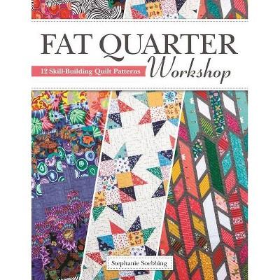 Fat Quarter Workshop - by  Stephanie Soebbing (Paperback)