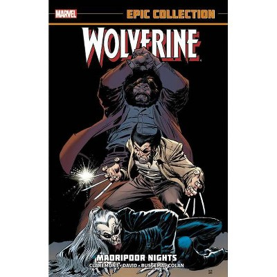 Wolverine Epic Collection: Madripoor Nights - by  Peter David & Chris Claremont (Paperback)