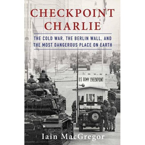 Checkpoint Charlie - by  Iain MacGregor (Hardcover) - image 1 of 1