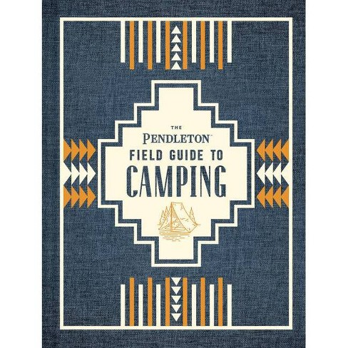 The Pendleton Field Guide to Camping - (Hardcover) - image 1 of 1