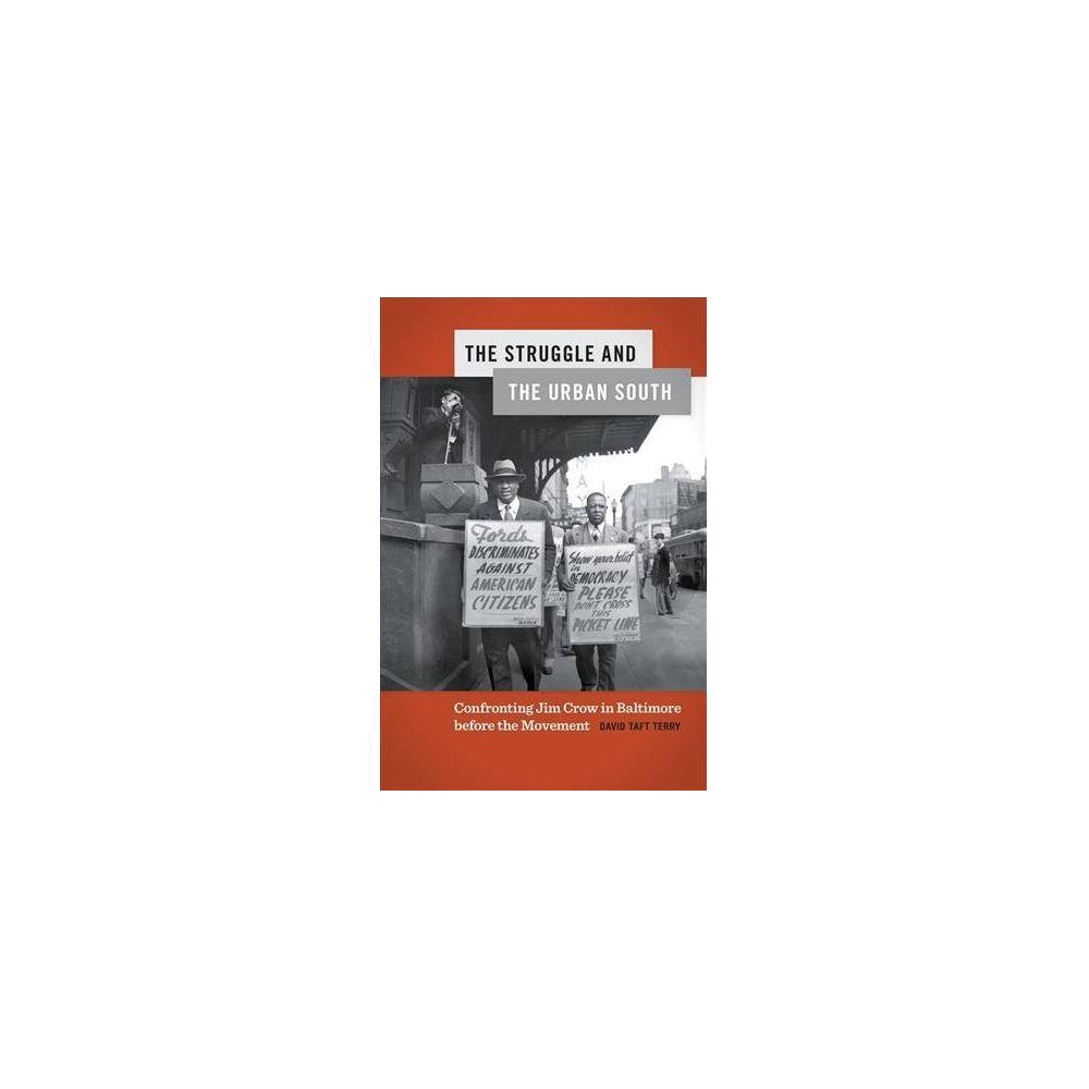 Struggle and the Urban South : Confronting Jim Crow in Baltimore Before the Movement - (Hardcover)