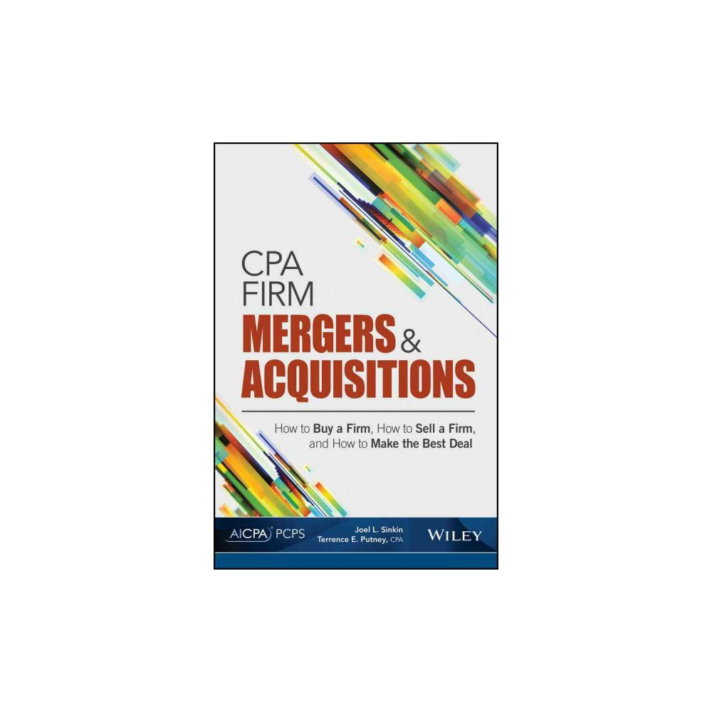 Cpa Firm Mergers and Acquisitions : How to Buy a Firm, How to Sell a Firm, and How to Make the Best Deal