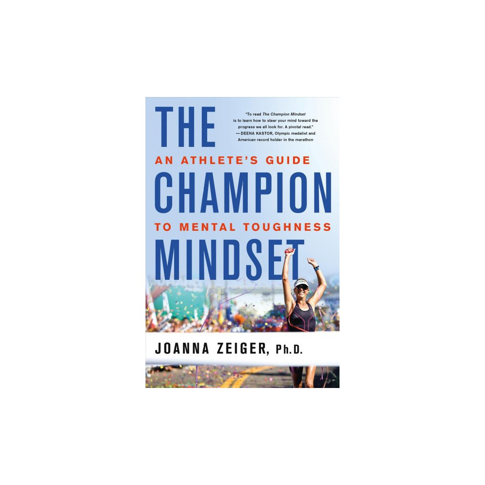 Champion Mindset : An Athlete's Guide to Mental Toughness (Paperback) (Ph.D. Joanna Zeiger)