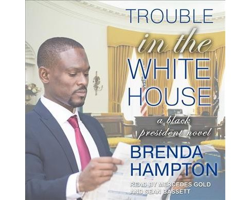 Trouble in the White House -  Unabridged (Black President) by Brenda Hampton (CD/Spoken Word) - image 1 of 1
