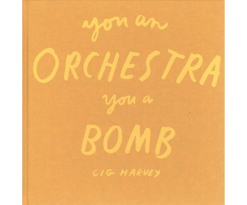 You an Orchestra You a Bomb -  by Cig Harvey (Hardcover) - image 1 of 1