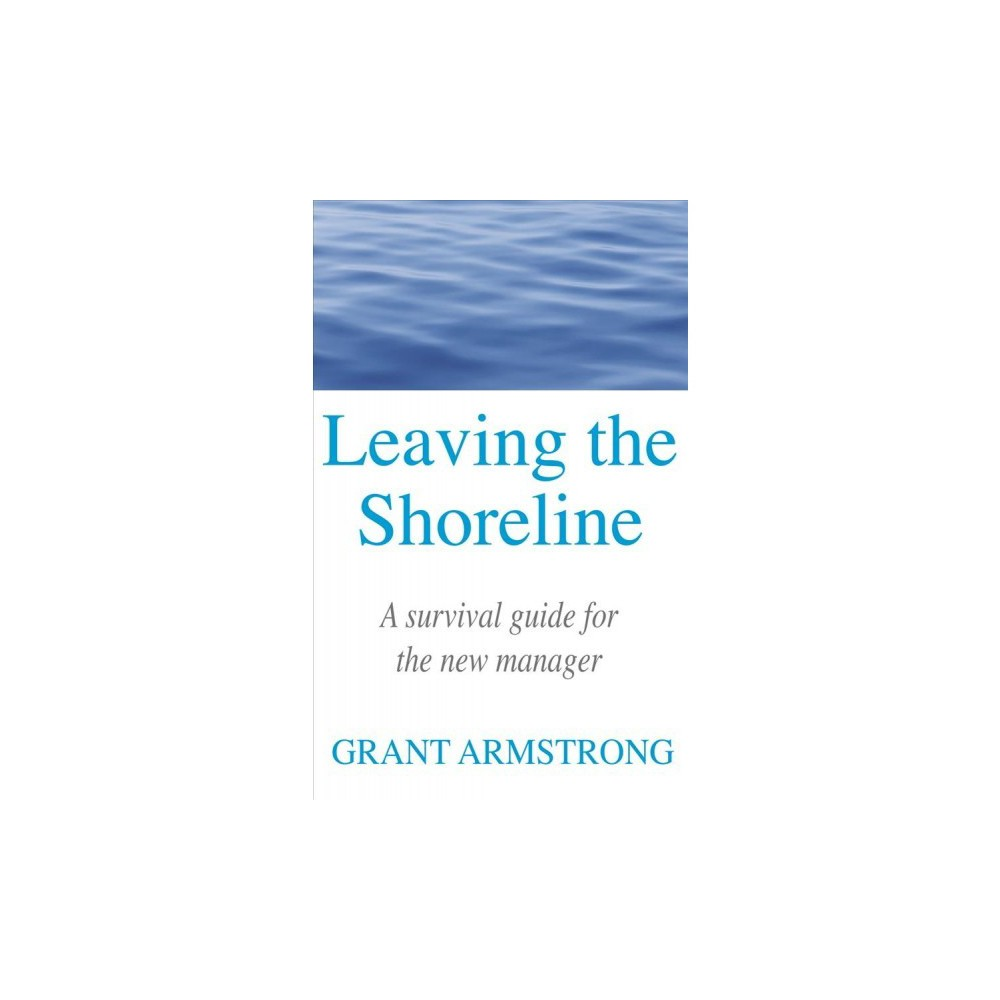 Leaving the Shoreline - by Grant Armstrong (Paperback)