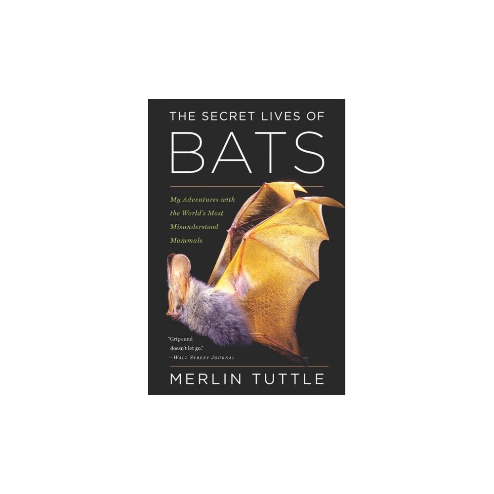 Secret Lives of Bats : My Adventures With the World's Most Misunderstood Mammals - Reprint (Paperback)