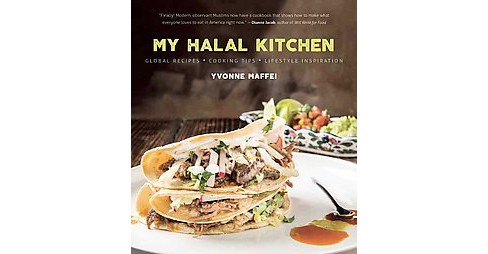 My Halal Kitchen : Global Recipes - Cooking Tips - Lifestyle Inspiration (Hardcover) (Yvonne Maffei) - image 1 of 1