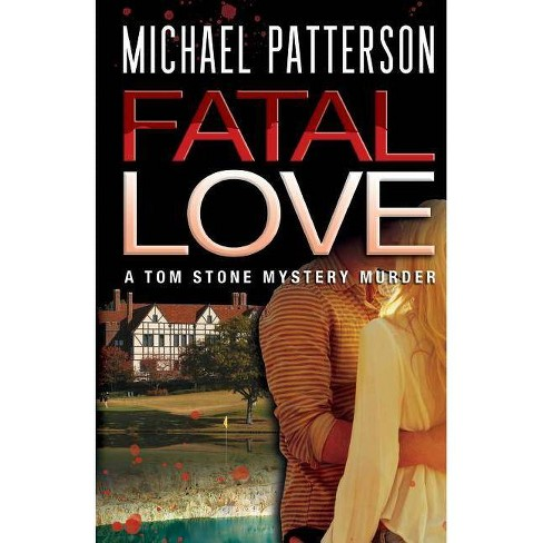 Fatal Love - (Tom Stone Mystery Murder) by  Michael Patterson (Paperback) - image 1 of 1
