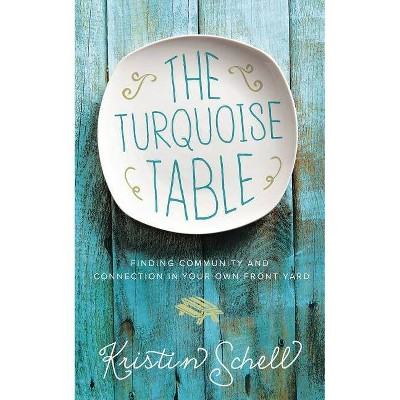 Turquoise Table : Finding Community and Connection in Your Own Front Yard (Hardcover) (Kristin Schell)