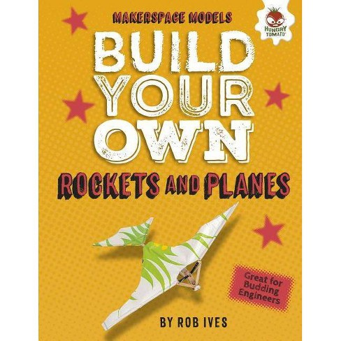 Build Your Own Rockets and Planes - (Makerspace Models) by  Rob Ives (Hardcover) - image 1 of 1