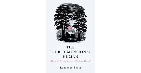 Four-Dimensional Human : Ways of Being in the Digital World (Paperback) (Laurence Scott) - image 1 of 1