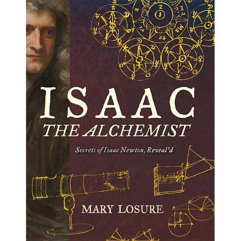 Isaac the Alchemist: Secrets of Isaac Newton, Reveal'd - by  Mary Losure (Hardcover) - image 1 of 1