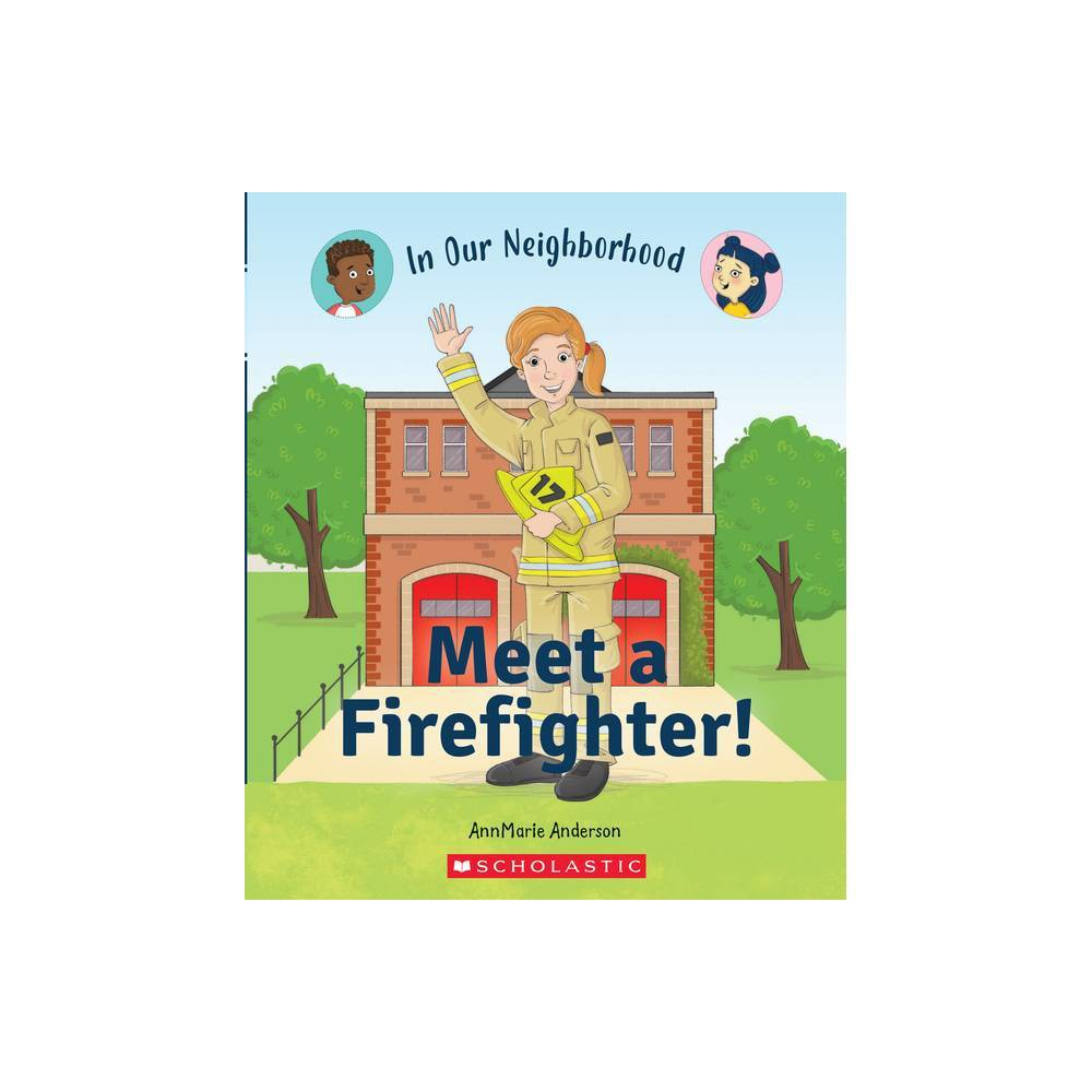 Meet A Firefighter In Our Neighborhood Library Edition In Our Neighborhood By Annmarie Anderson Hardcover