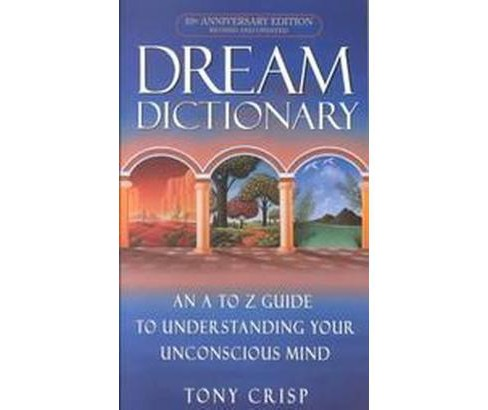 Dream Dictionary : An A to Z Guide to Understanding Your Unconsious Mind (Anniversary) (Paperback) (Tony - image 1 of 1