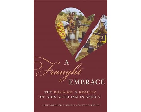 Fraught Embrace : The Romance & Reality of AIDS Altruism in Africa (Hardcover) (Ann Swidler & Susan - image 1 of 1