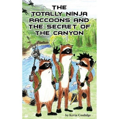 The Totally Ninja Raccoons and the Secret of the Canyon - by  Kevin Coolidge (Paperback)