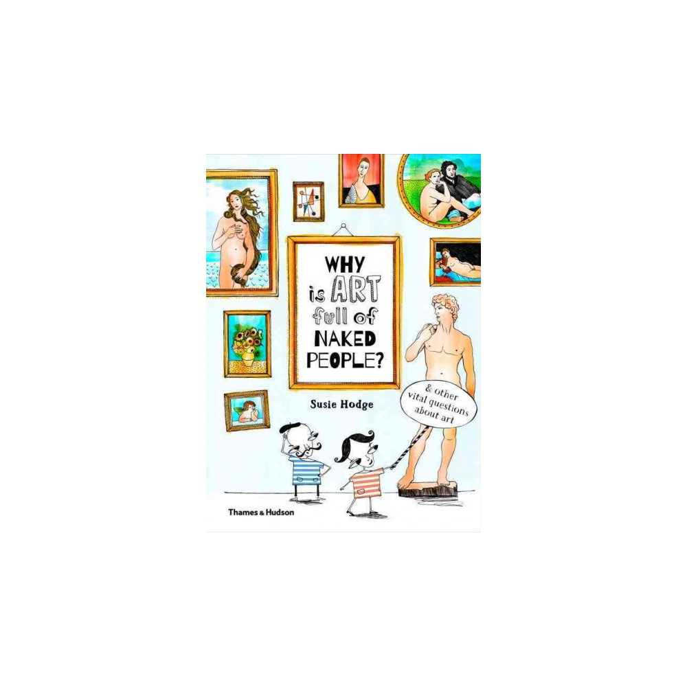 Why Is Art Full of Naked People? : & Other Vital Questions About Art (Hardcover) (Susie Hodge)