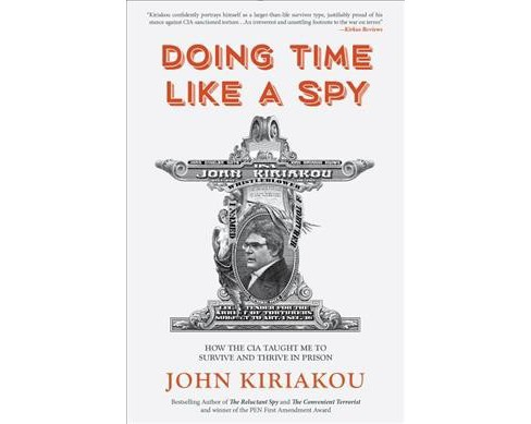 Doing Time Like a Spy : How the CIA Taught Me to Survive and Thrive in Prison -  (Hardcover) - image 1 of 1