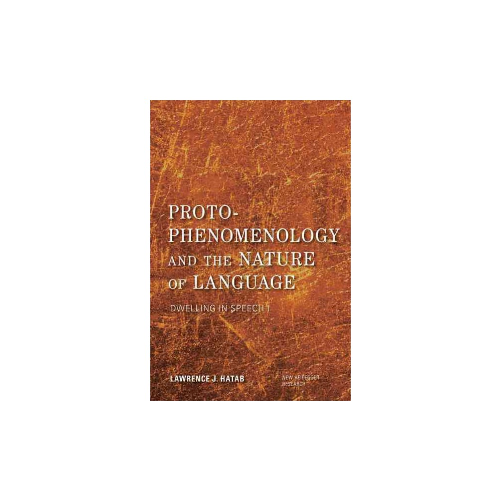 Proto-phenomenology and the Nature of Language : Dwelling in Speech (Hardcover) (Lawrence J. Hatab)
