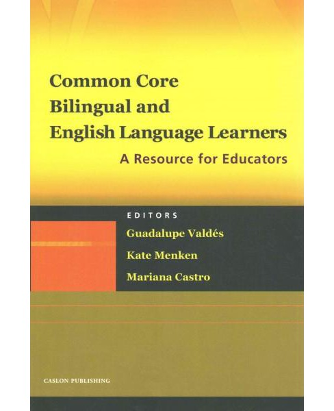 Common Core, Bilingual and English Language Learners : A Resource for Educators (Paperback) - image 1 of 1
