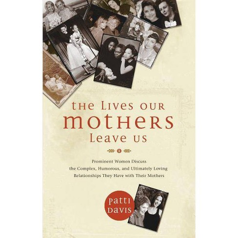 The Lives Our Mothers Leave Us - by  Patti Davis (Paperback) - image 1 of 1