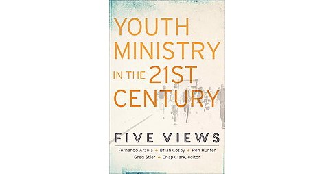 Youth Ministry in the 21st Century : Five Views (Paperback) - image 1 of 1