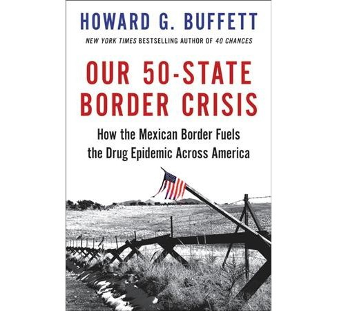 Our 50-State Border Crisis : How the Mexican Border Fuels the Drug Epidemic Across America - (Hardcover) - image 1 of 1