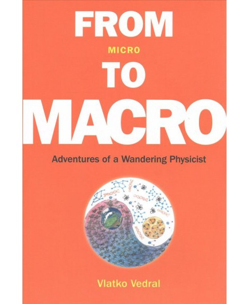From Micro to Macro : Adventures of a Wandering Physicist -  by Vlatko Vedral (Paperback) - image 1 of 1