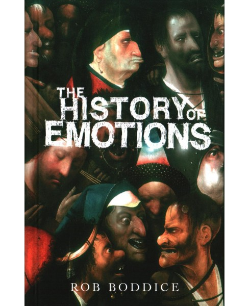 History of Emotions -  (Historical Approaches Mup) by Rob Boddice (Hardcover) - image 1 of 1