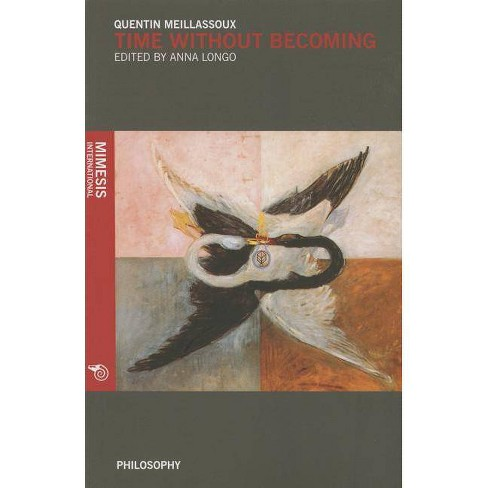 Time Without Becoming - (Philosophy) by  Quentin Meillassoux (Paperback) - image 1 of 1